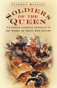 Soldiers of the Queen: Victorian Colonial Conflict by Stephen Manning...