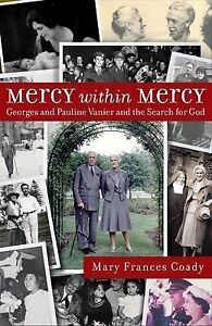 Mercy Within Mercy: Georges and Pauline Vanier and the Search for God by Mary...