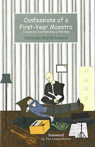 Confessions of a First-Year Maestro: A Guide for Your First Year of Teaching...
