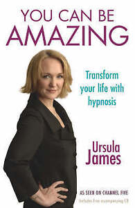 You Can be Amazing: Transform Your Life with Hypnosis by Ursula James...