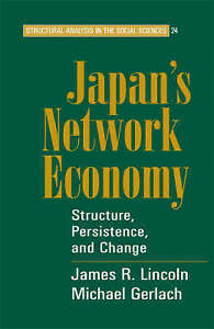 Japan's Network Economy: Structure, Persistence, and Change (Structural Analysi
