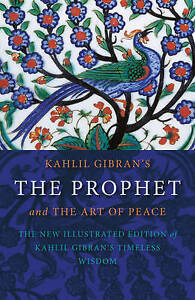 Kahlil Gibran THE PROPHET and the ART OF PEACE 2011