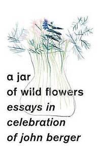 A-Jar-of-Wild-Flowers-Essays-in-Celebration-of-John-Berger-by-Zed-Books-Ltd