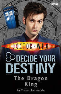 Good, Doctor Who: The Dragon King: Decide Your Destiny: Story 3, Baxendale, Trev