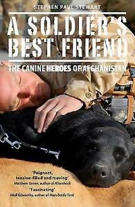 A Soldier's Best Friend: The Canine Heroes of Afghanistan, Stephen Paul Stewart,