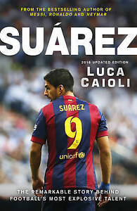 Suarez-2016-Updated-Edition-The-Extraordinary-Story-Behind-Football-039-s-Most