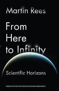 From Here to Infinity: Scientific Horizons by Martin Rees ...VGC