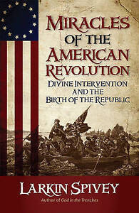 Miracles American Revolution Divine Intervention  by Spivey Larkin -Paperback