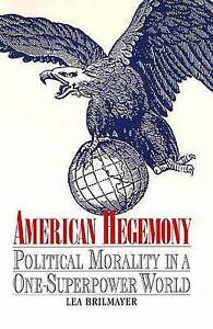American Hegemony: Political Morality in a One-Superpower World by Brilmayer, L