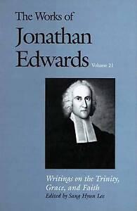 The Works of Jonathan Edwards – Writings on the Trinity, Grace & Faith