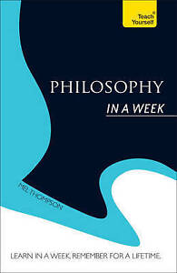 Philosophy in a Week: Teach Yourself by Mel Thompson (Paperback, 2013)