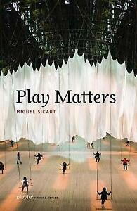 Play Matters by Miguel Sicart Paperback 2017 - Norwich, United Kingdom - Play Matters by Miguel Sicart Paperback 2017 - Norwich, United Kingdom
