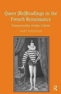 Queer (Re)Readings in the French Renaissance: Homosexuality, Gender, Culture by
