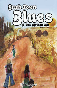 Bush Town Blues - A 70s African Tale - Book 2, Nina Jones