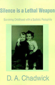 NEW Silence is a Lethal Weapon: Surviving Childhood with a Sadistic Pedophile