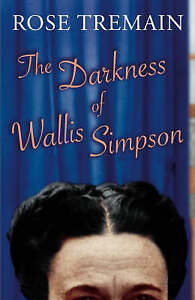 Tremain, Rose, The Darkness Of Wallis Simpson, Very Good Book