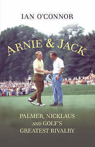 Arnie and Jack: Palmer, Nicklaus and Golf's Greatest Rivalry, O'Connor, Ian | Ha