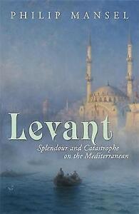 Levant: Splendour and Catastrophe on the Mediterranean-ExLibrary