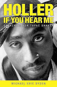 Holler If You Hear Me: Searching for Tupac Shakur, By Dyson, Michael,in Used but