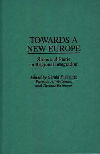Towards A New Europe: Stops and Starts in Regional Integration by Bernauer, Tho