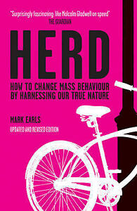 Herd-How-to-Change-Mass-Behaviour-by-Harnessing-Our-True-Nature-Mark-Earls