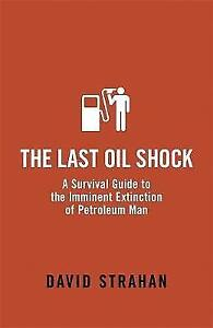 The-Last-Oil-Shock-A-Survival-Guide-to-the-Imminent-Extinction-of-Petroleum-Man
