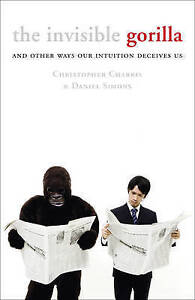 The-Invisible-Gorilla-And-Other-Ways-Our-Intuition-Deceives-Us-Simons-Daniel