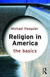 Religion in America: The Basics, Michael Pasquier