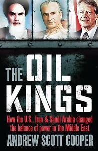 The Oil Kings: How the US, Iran, and Saudi Arabia Changed the Balance of...
