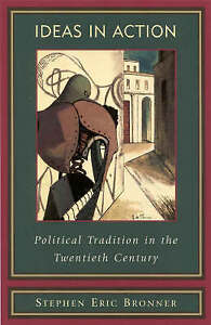 Ideas in Action: Political Tradition in the Twentieth Century, Bronner, Stephen