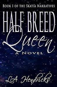Half Breed Queen: Book 1 of the Skatia Narratives by Hendricks, La -Paperback