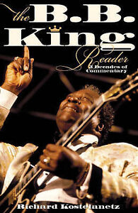The B.B.King Reader: Six Decades of Commentary by Richard Kostelanetz, Book, New