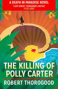 """NEW"" The Killing Of Polly Carter (Death in Paradise 2), Thorogood, Robert, Book"