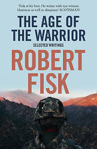The Age of the Warrior: Selected Writings, Robert Fisk, New Book