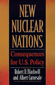 New Nuclear Nations: Consequences for U. S. Policy by