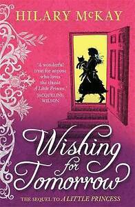 Wishing for tomorrow: The Sequel to a Little Princess by Hilary McKay New Book