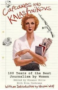 Cupcakes and Kalashnikovs: 100 Years of the Best Journalism by Women by...