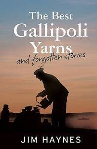 NEW..The Best Gallipoli Yarns and Forgotten Stories by Jim Haynes  .. lnf633
