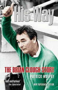 His Way The Brian Clough Story by Murphy, Patrick ( Author ) ON Nov-24-2004, Pap