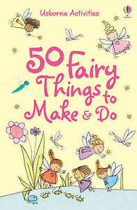 50 Fairy Things To Make and Do ' Gilpin, Rebecca