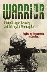 Warrior: A True Story of Bravery and Betrayal in the Iraq War, Hunt, John, Hende