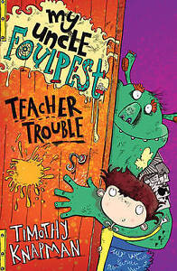My Uncle Foulpest: Teacher Trouble by Timothy Knapman (Paperback) New Book