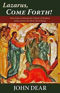Lazarus, Come Forth!: How Jesus Confronts the Culture of Death and Invites Us...
