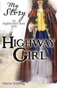 Highway Girl: an English girl's diary 1670 (My Story), Valerie Wilding, New Book