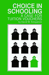 NEW Choice in Schooling: A Case for Tuition Vouchers by David W. Kirkpatrick