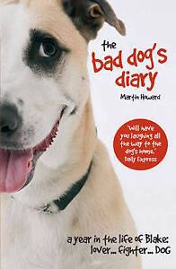 The Bad Dog's Diary: A Year in the Life of Blake: Lover... Fighter... Dog, Marti