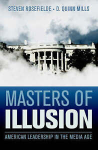 Masters of Illusion: American Leadership in the Media Age, Mills, D. Quinn, Rose