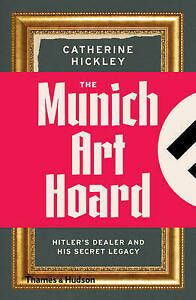 Munich-Art-Hoard-039-Hitler-039-s-Dealer-and-His-Secret-Legacy-Hickley-Catherine