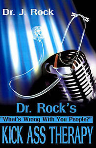 NEW Dr. Rock's Kick Ass Therapy: What's Wrong With You People? by Jim Hayes