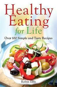 Healthy Eating For Life: Over 100 Simple and Tasty Recipes, Ellis, Robin, New co